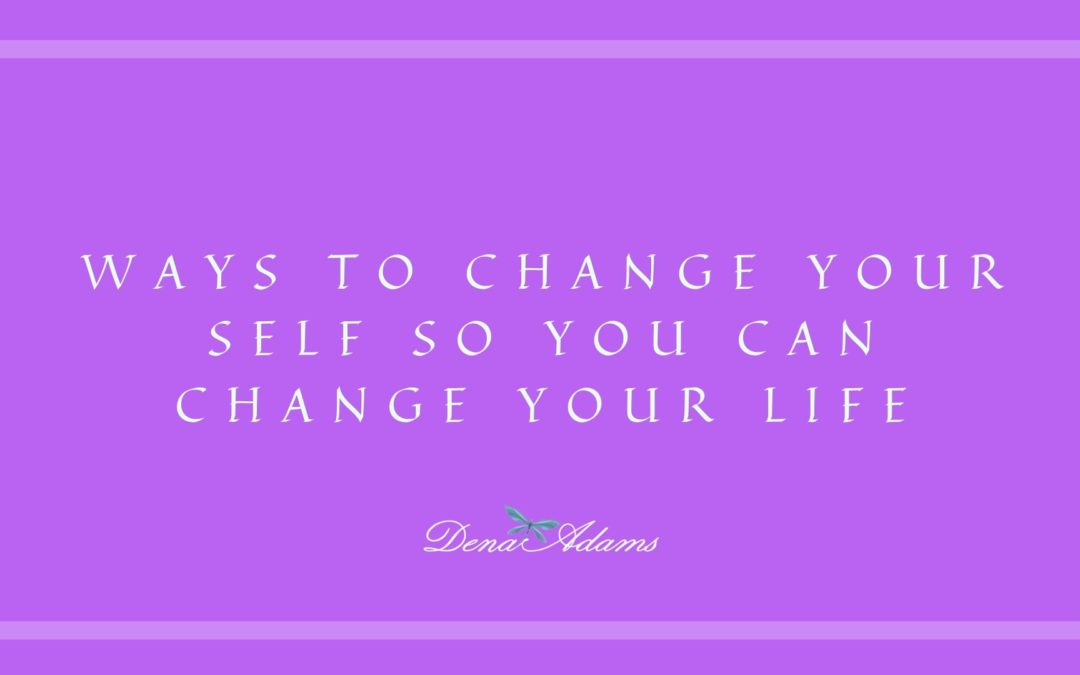 Ways to change yourself if you want to change your life