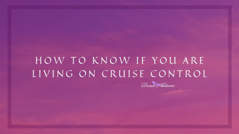 How to know if you are living on cruise control