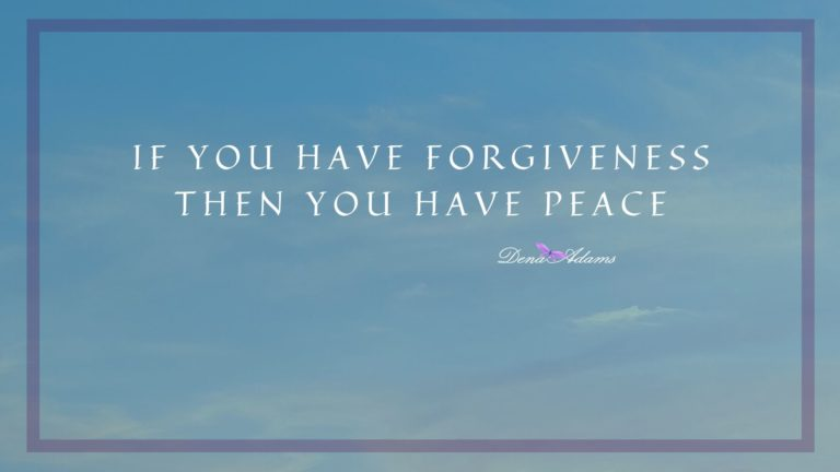 If You Have Forgiveness Then You Have Peace