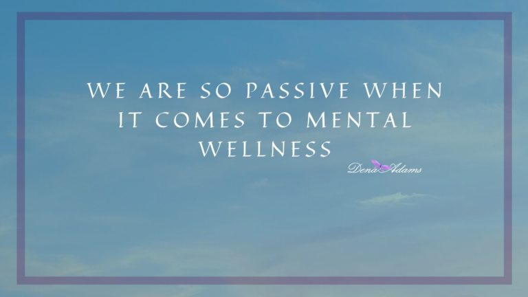 We are so passive when it comes to mental wellness