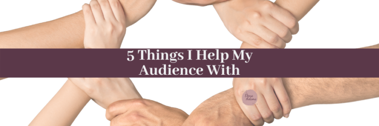 5 Things I Help My Audience With