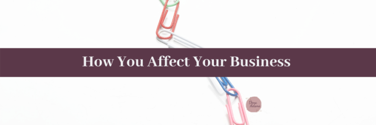 How You Affect Your Business