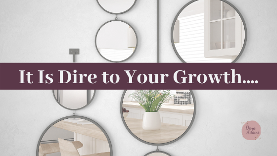 It Is Dire to Your Growth….